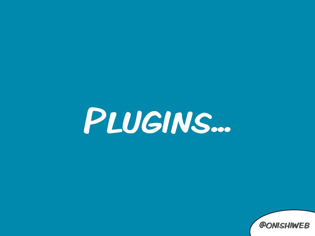 @onishiweb Plugins...