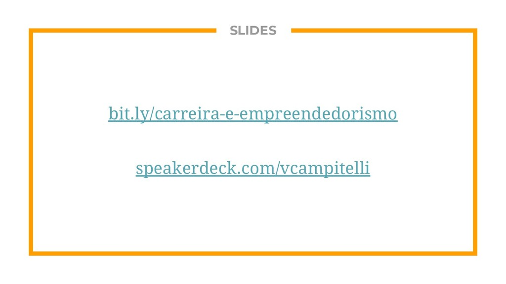 SLIDES bit.ly/carreira-e-empreendedorismo speak...