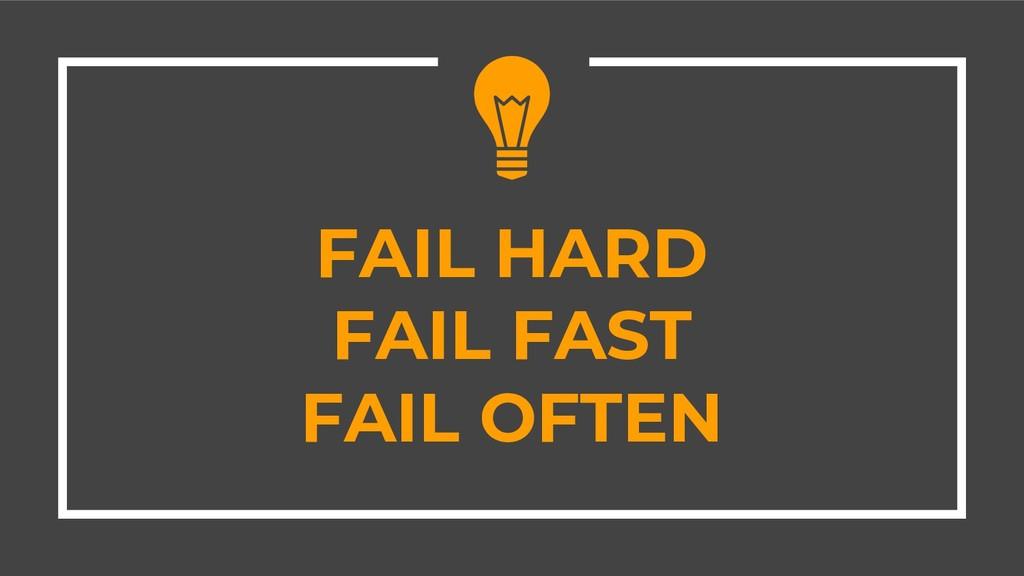 FAIL HARD FAIL FAST FAIL OFTEN