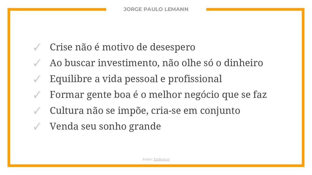 JORGE PAULO LEMANN ✓ Crise não é motivo de dese...