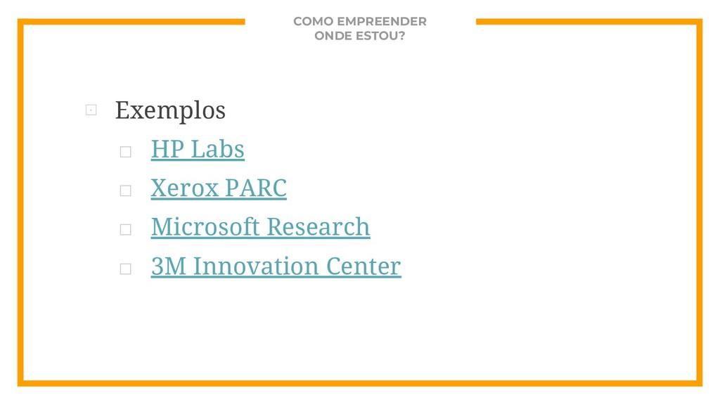 COMO EMPREENDER ONDE ESTOU? ⊡ Exemplos □ HP Lab...