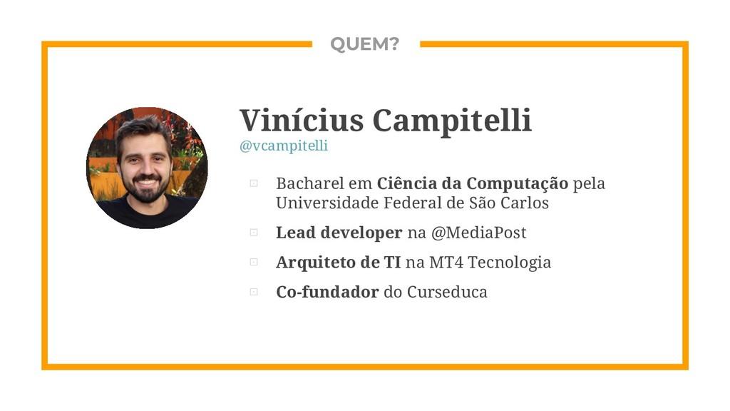 QUEM? Vinícius Campitelli @vcampitelli ⊡ Bachar...