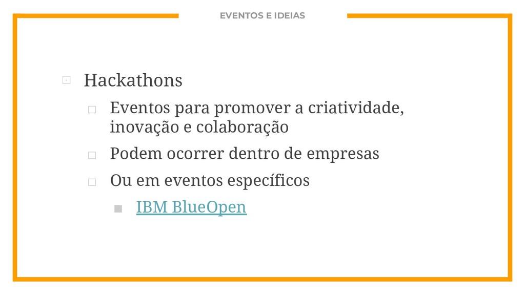 EVENTOS E IDEIAS ⊡ Hackathons □ Eventos para pr...