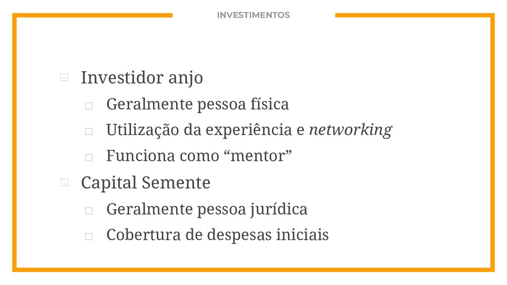 INVESTIMENTOS ⊡ Investidor anjo □ Geralmente pe...