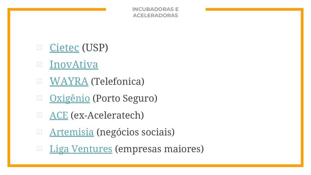 INCUBADORAS E ACELERADORAS ⊡ Cietec (USP) ⊡ Ino...
