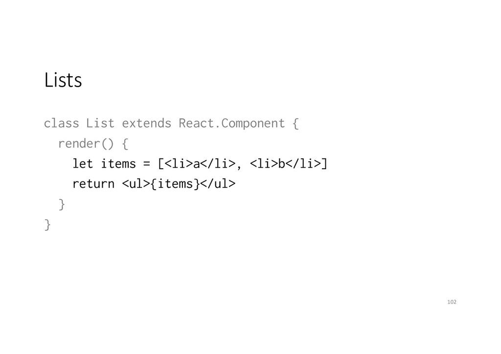 Lists class List extends React.Component { rend...