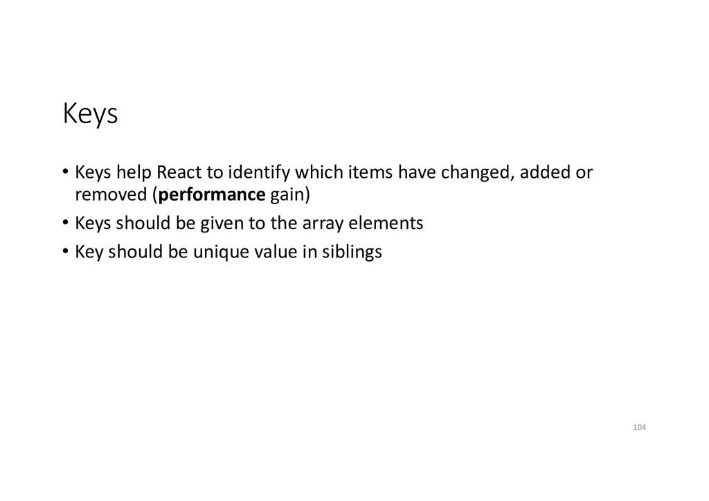 Keys • Keys help React to identify which items ...