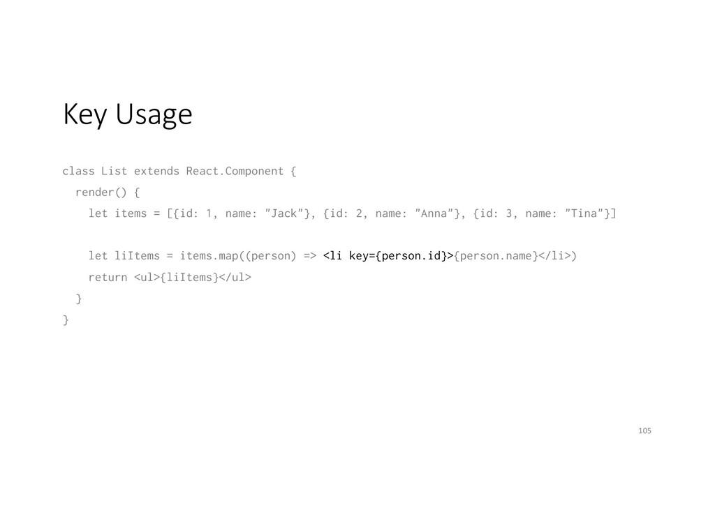 Key Usage class List extends React.Component { ...