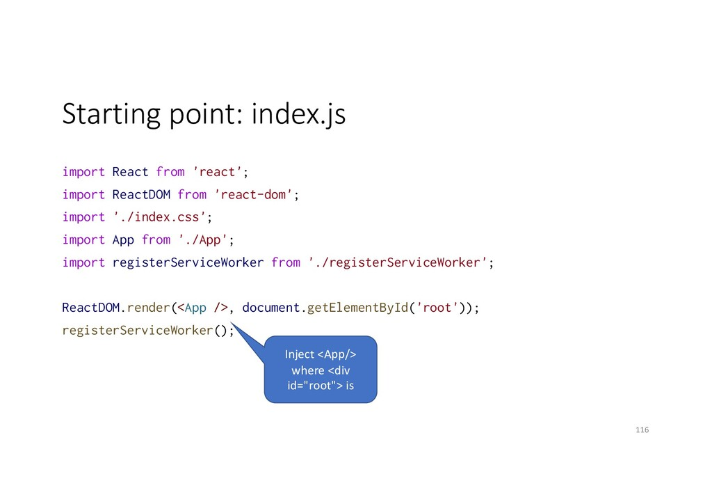 Starting point: index.js import React from 'rea...