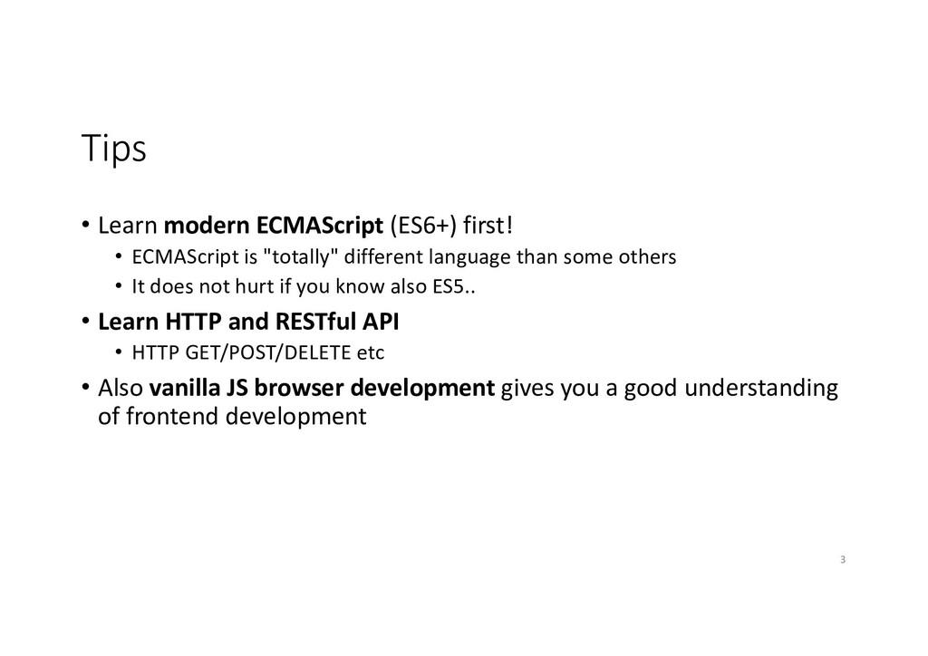 Tips • Learn modern ECMAScript (ES6+) first! • ...