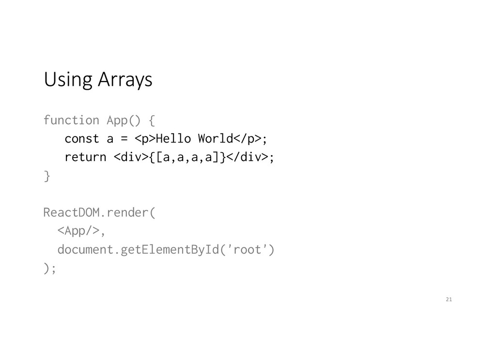 Using Arrays function App() { const a = <p>Hell...