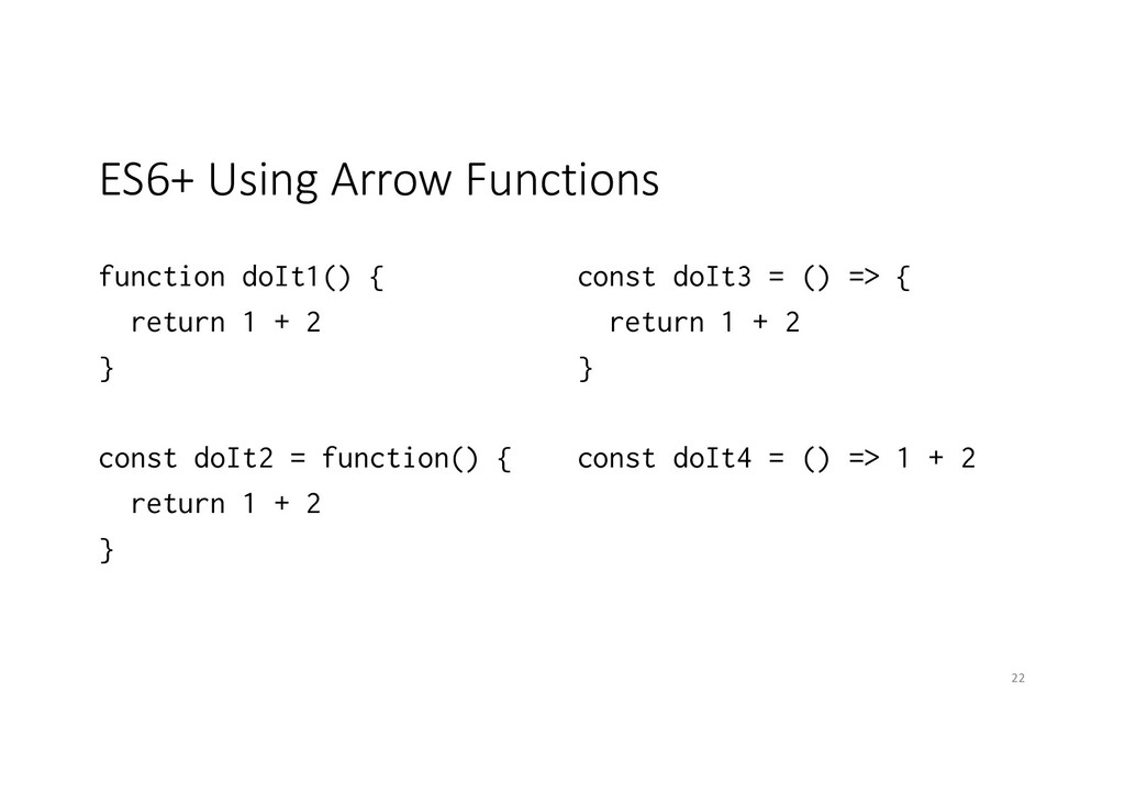 ES6+ Using Arrow Functions function doIt1() { r...