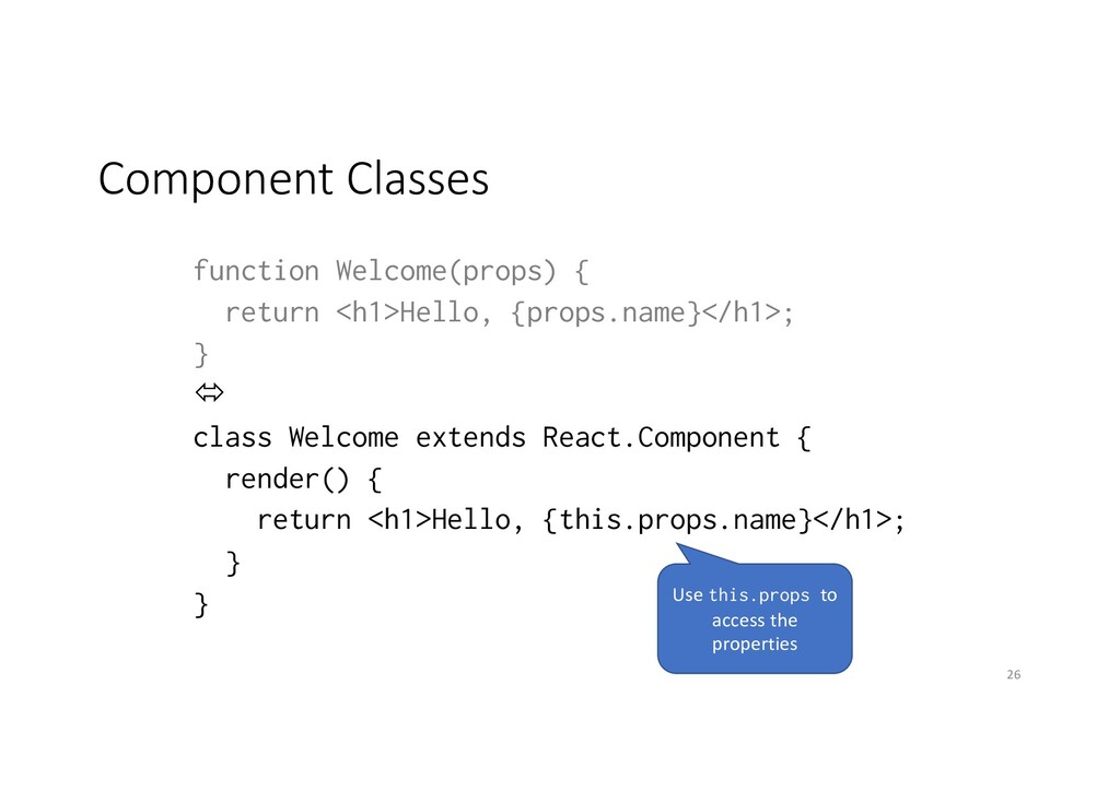 Component Classes function Welcome(props) { ret...