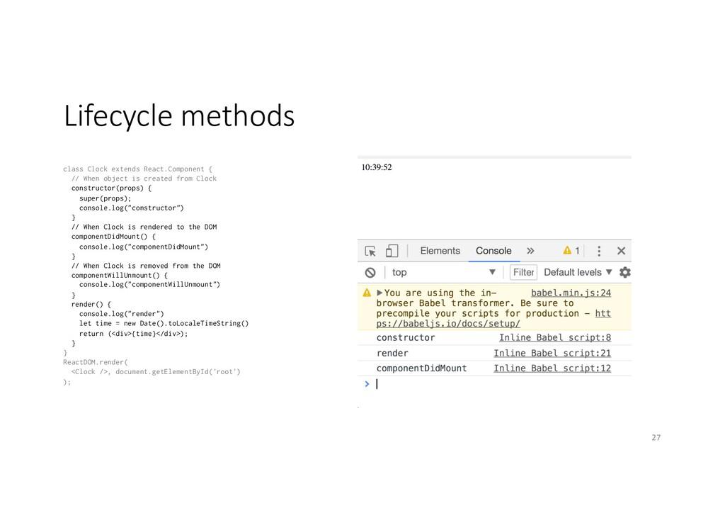 Lifecycle methods class Clock extends React.Com...
