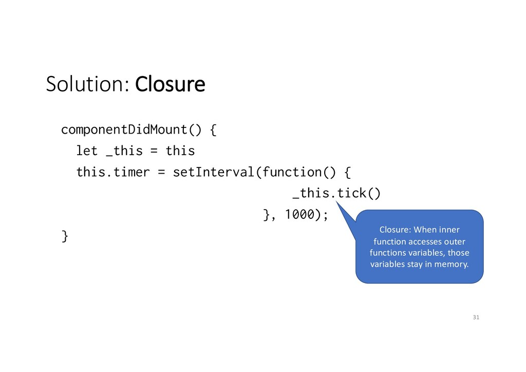Solution: Closure componentDidMount() { let _th...