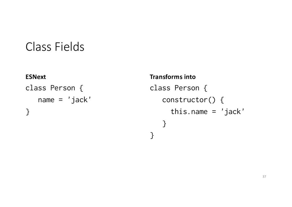 Class Fields ESNext class Person { name = 'jack...