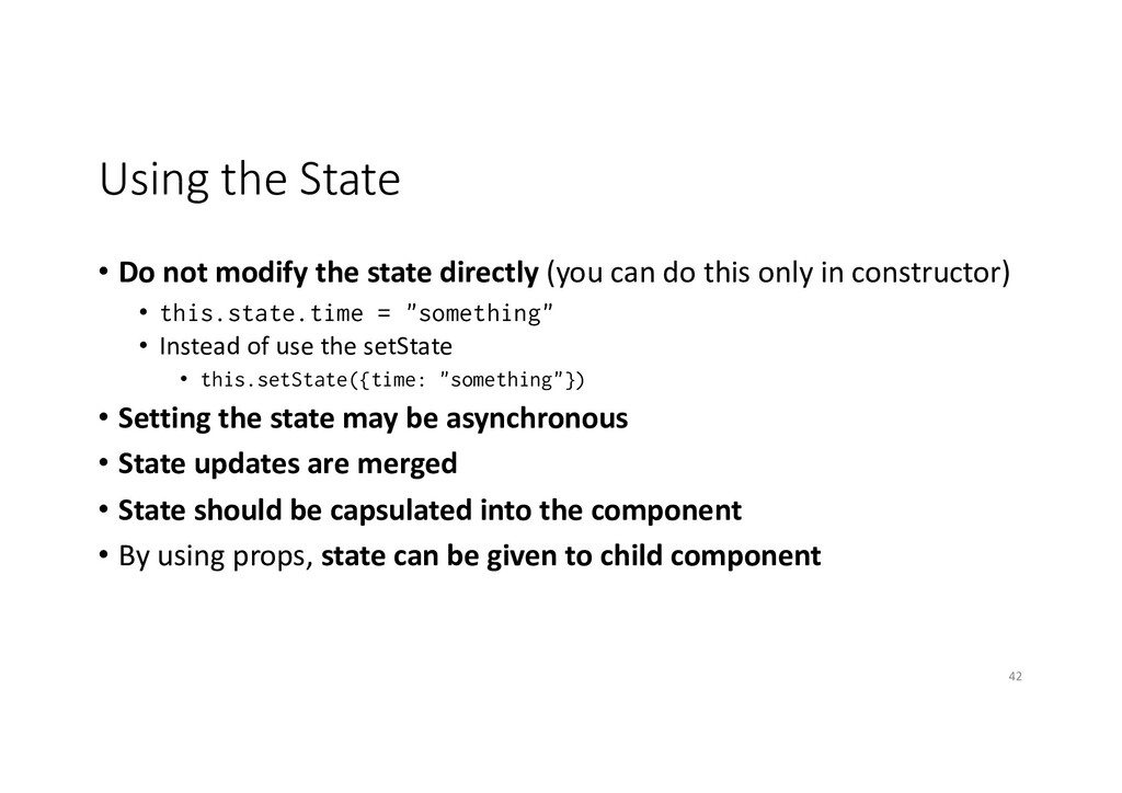 Using the State • Do not modify the state direc...