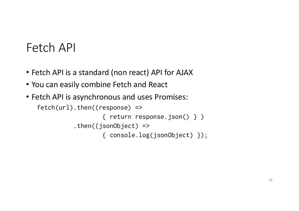 Fetch API • Fetch API is a standard (non react)...