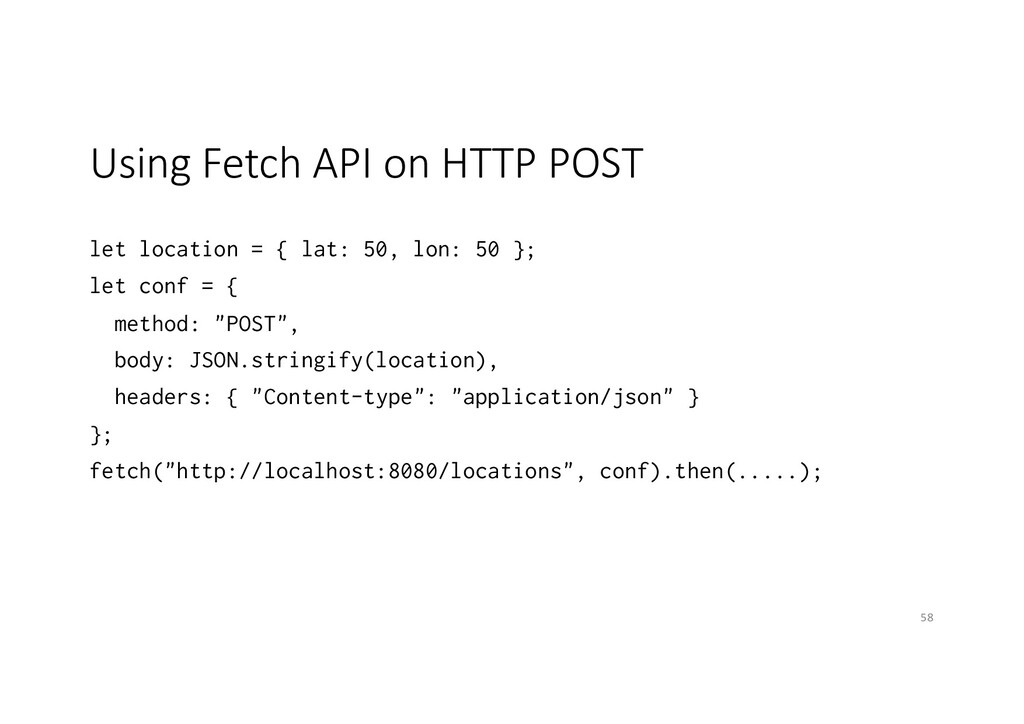 Using Fetch API on HTTP POST let location = { l...