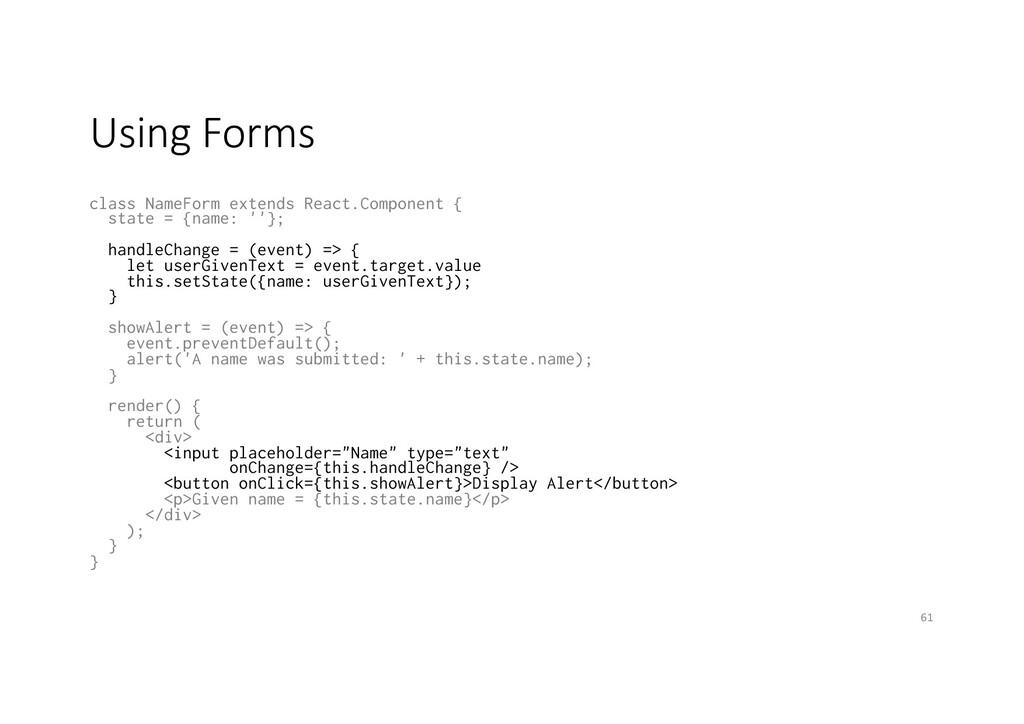 Using Forms class NameForm extends React.Compon...