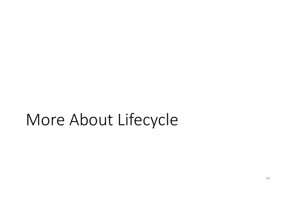 More About Lifecycle 65