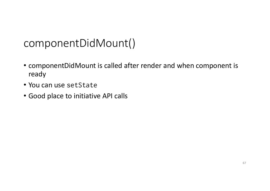 componentDidMount() • componentDidMount is call...