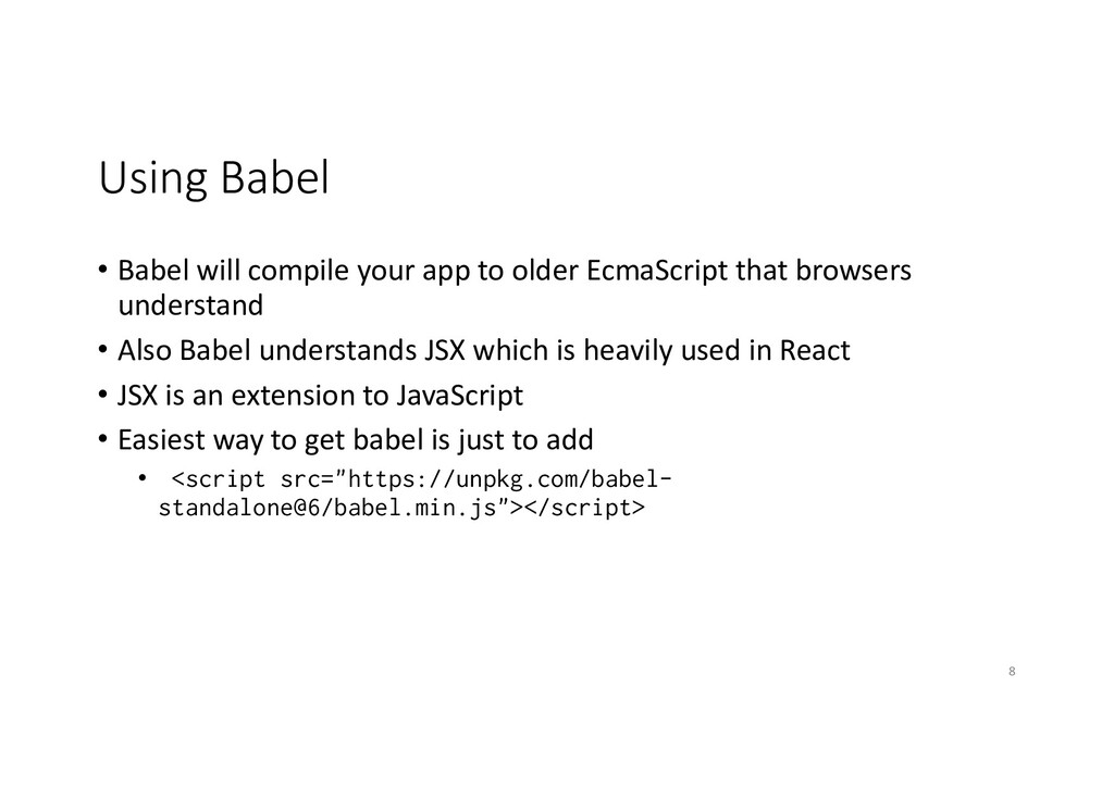 Using Babel • Babel will compile your app to ol...