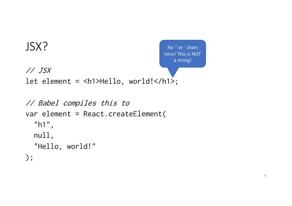 JSX? // JSX let element = <h1>Hello, world!</h1...