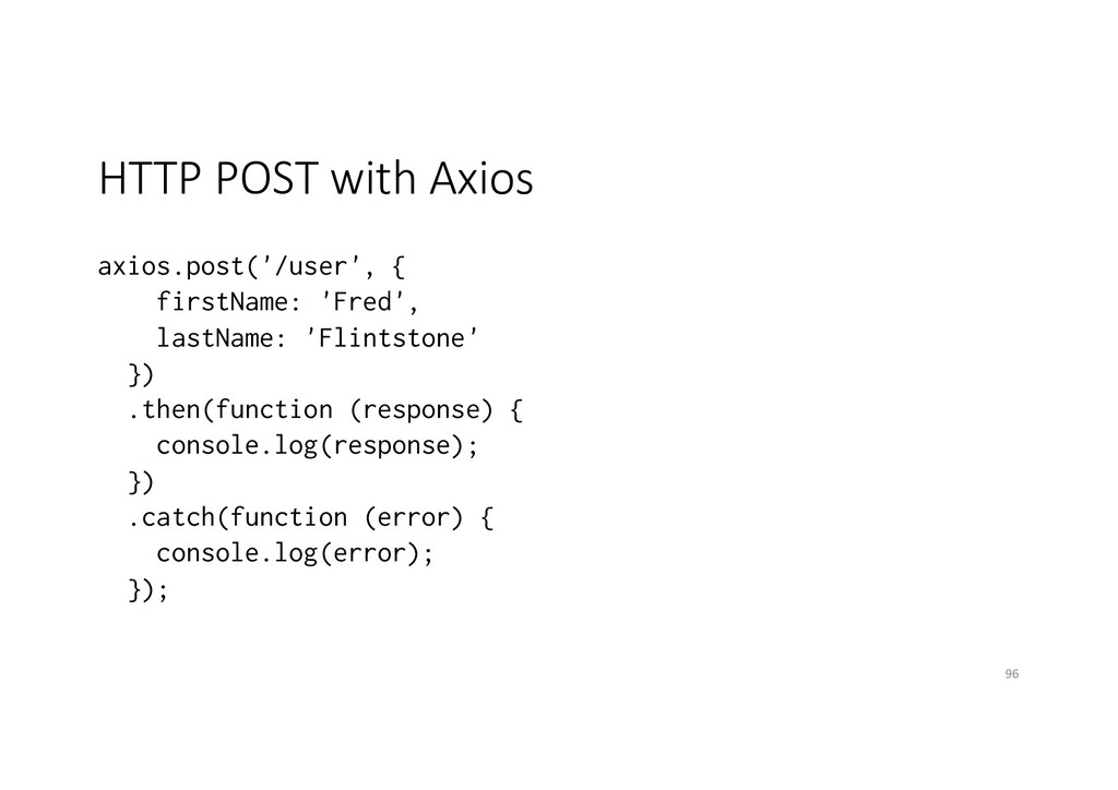 HTTP POST with Axios axios.post('/user', { firs...