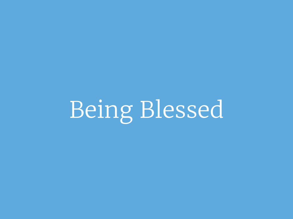 Being Blessed