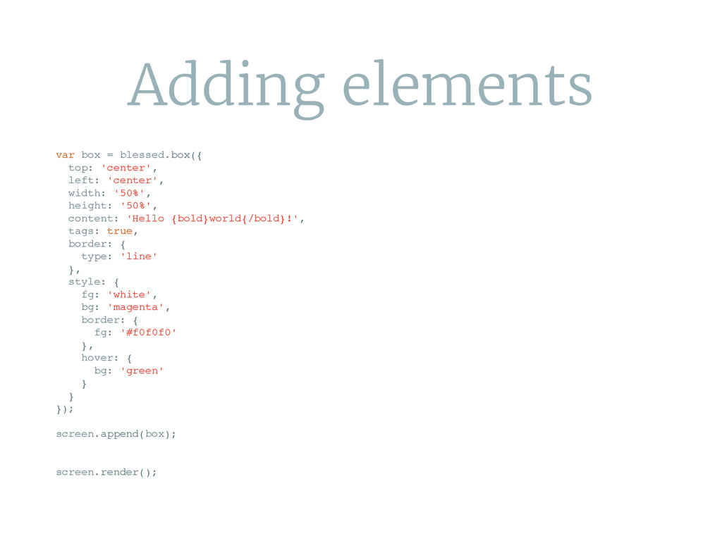 Adding elements var box = blessed.box({ top: 'c...