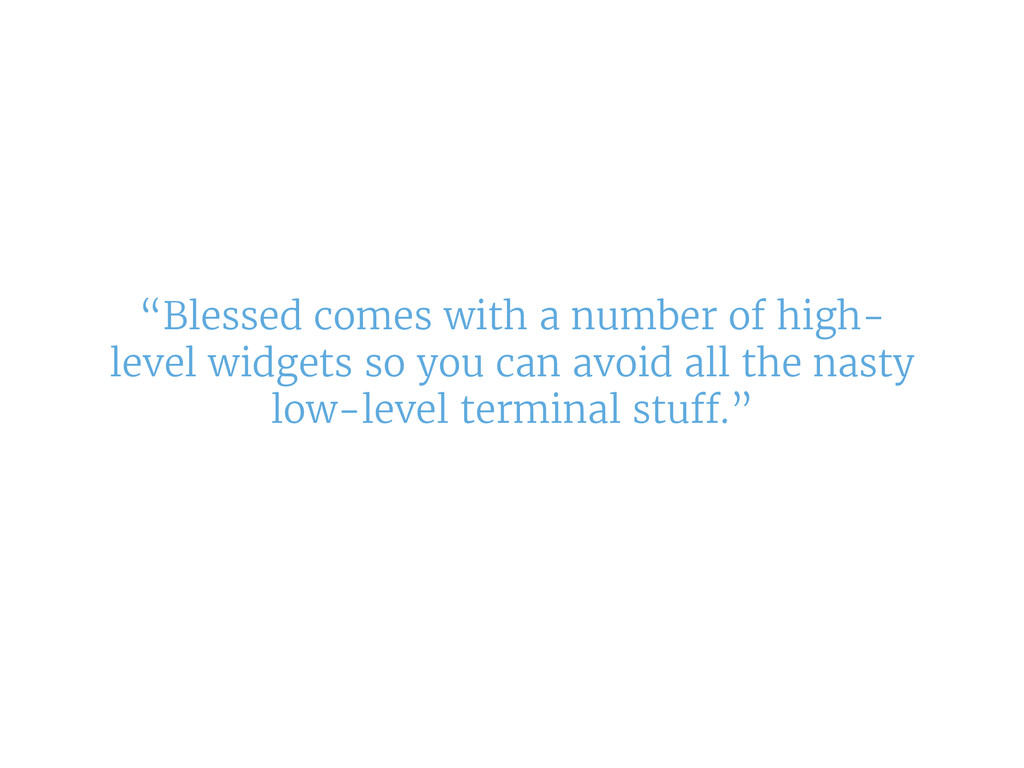 """Blessed comes with a number of high- level wid..."