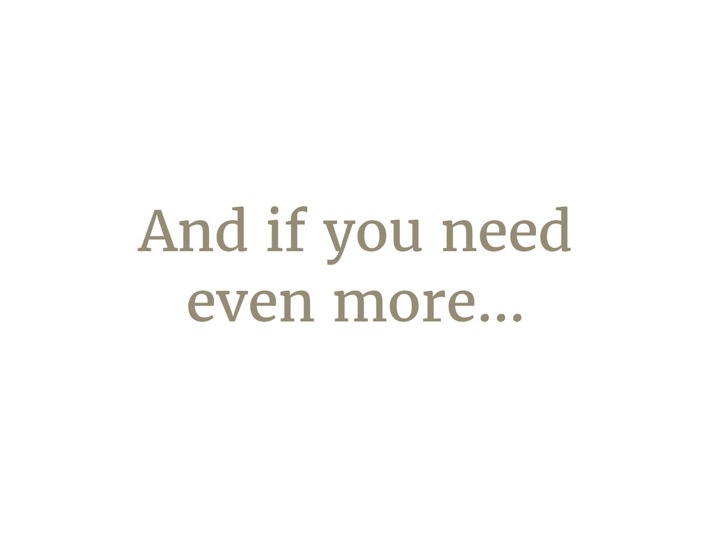 And if you need even more…