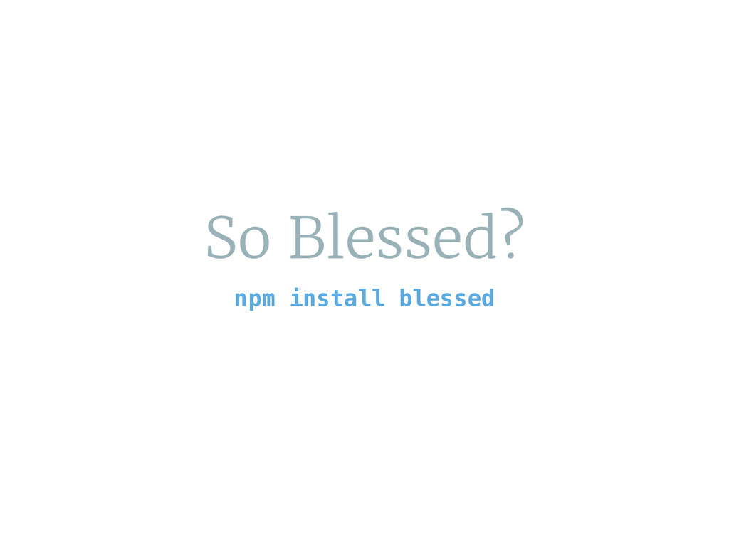 So Blessed? npm install blessed