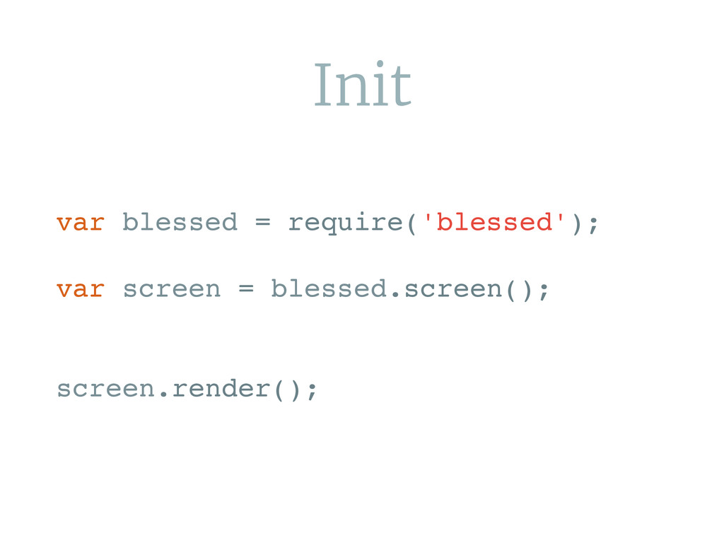 Init var blessed = require('blessed'); var scre...