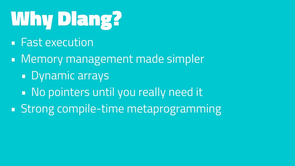 Why Dlang? • Fast execution • Memory management...