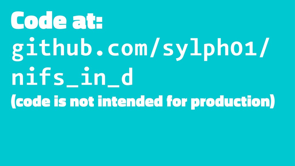 Code at: github.com/sylph01/ nifs_in_d (code is...