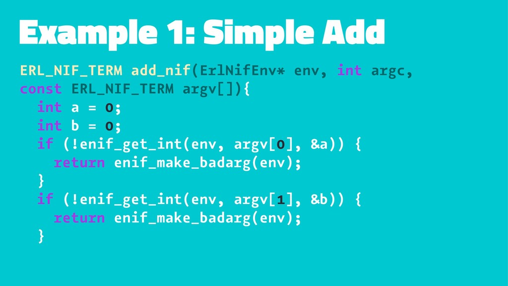 Example 1: Simple Add ERL_NIF_TERM add_nif(ErlN...