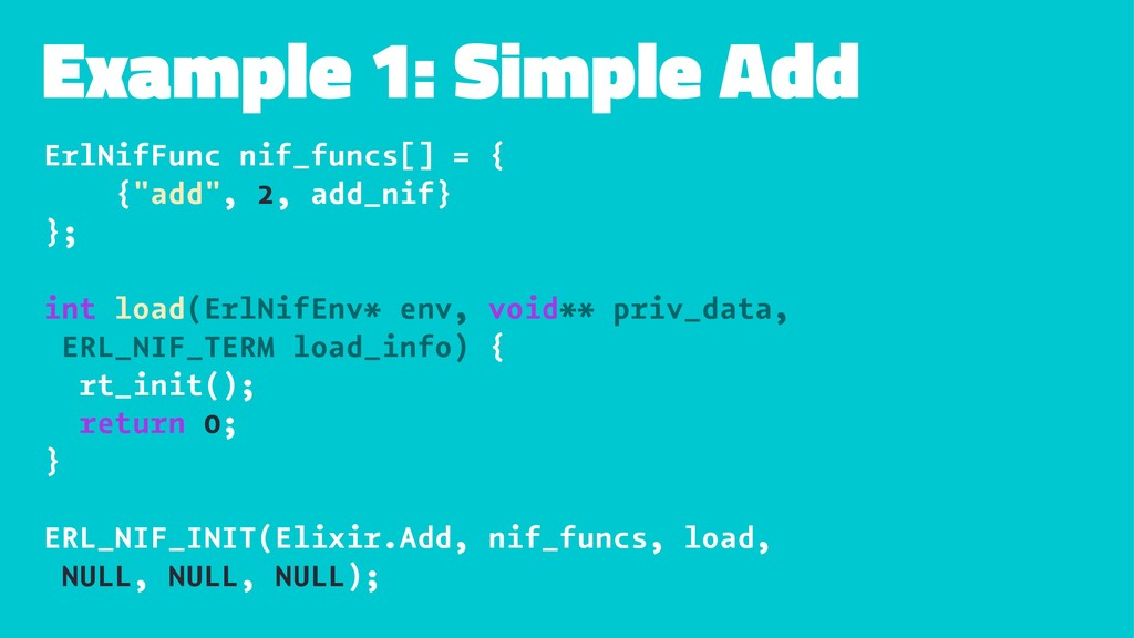 Example 1: Simple Add ErlNifFunc nif_funcs[] = ...