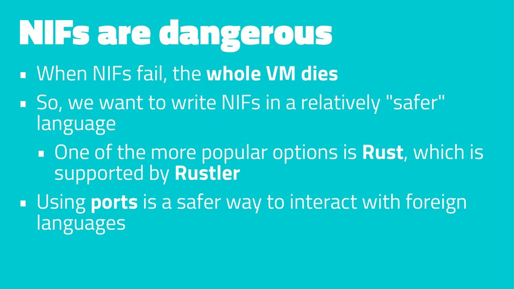 NIFs are dangerous • When NIFs fail, the whole ...