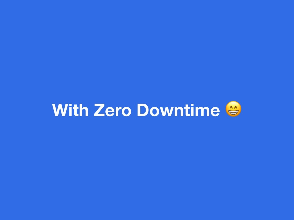 With Zero Downtime