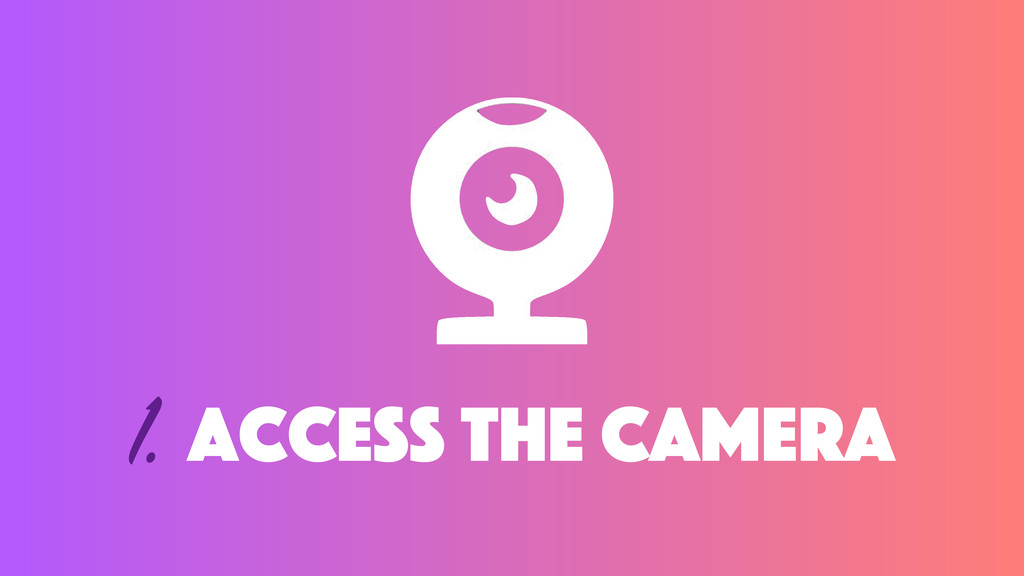 1. Access the camera