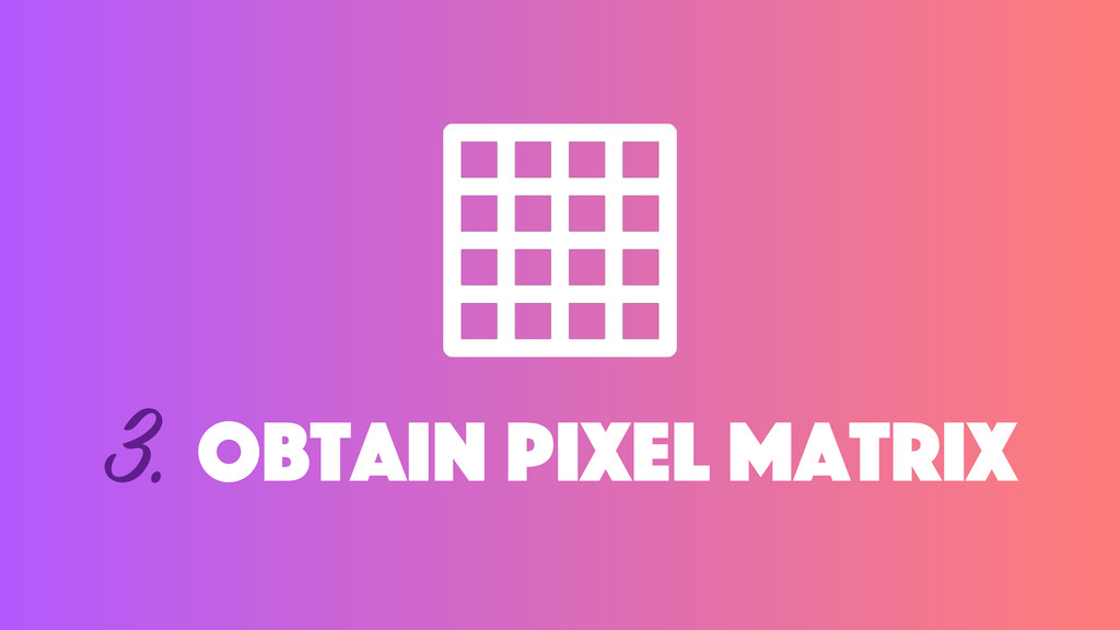 3. Obtain pixel matrix