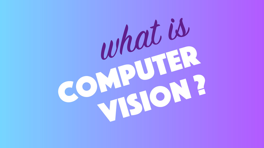 computer vision ? what is