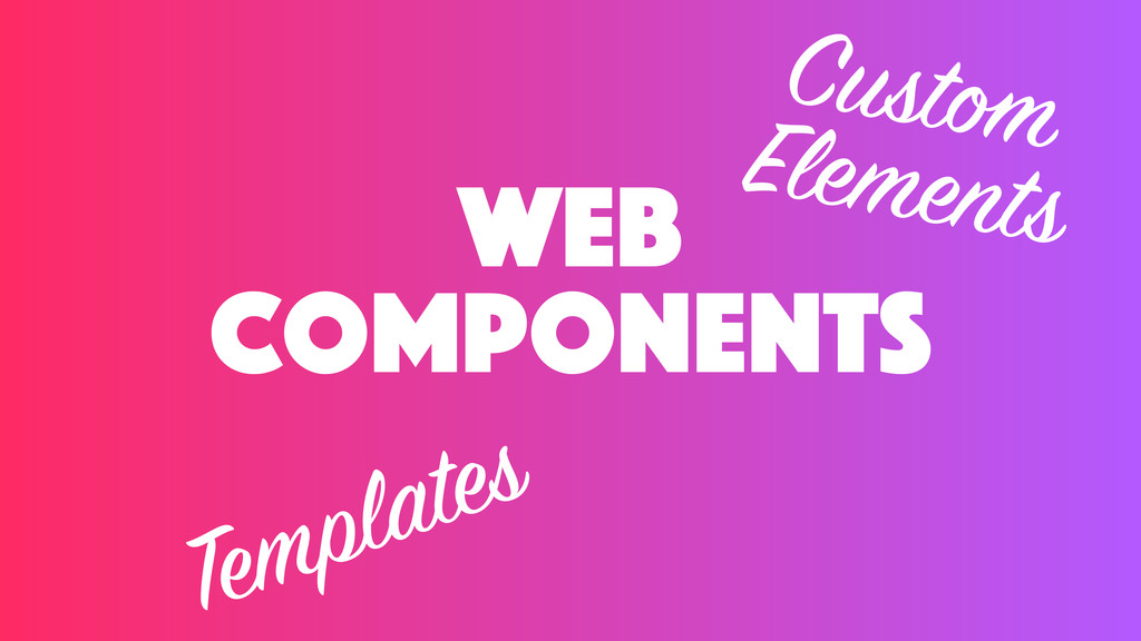 web components Templates Custom Elements