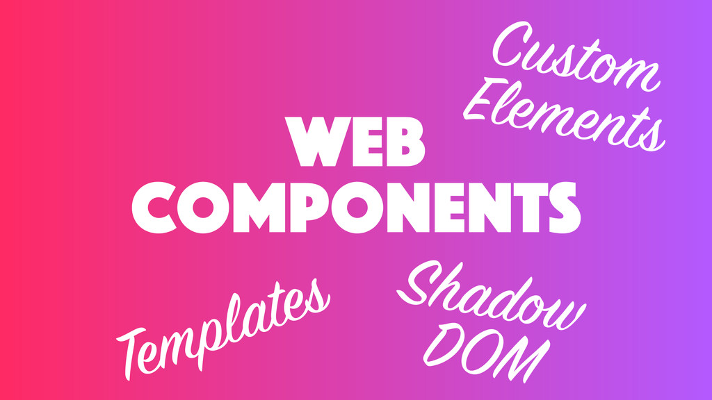web components Templates Custom Elements Shadow...