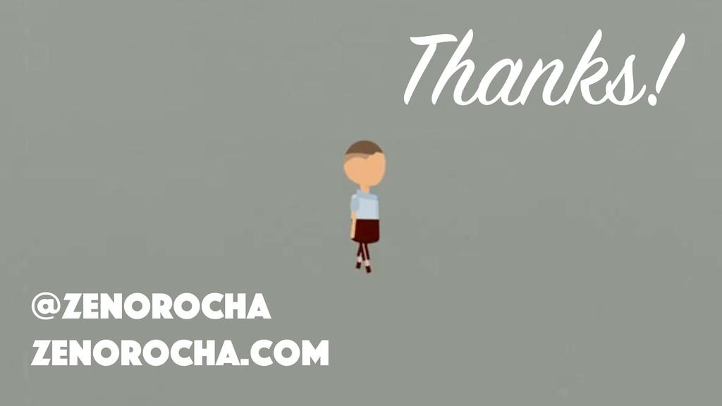 Thanks! zenorocha.com @zenorocha