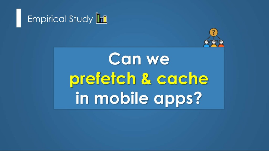 Empirical Study Can we prefetch & cache in mobi...
