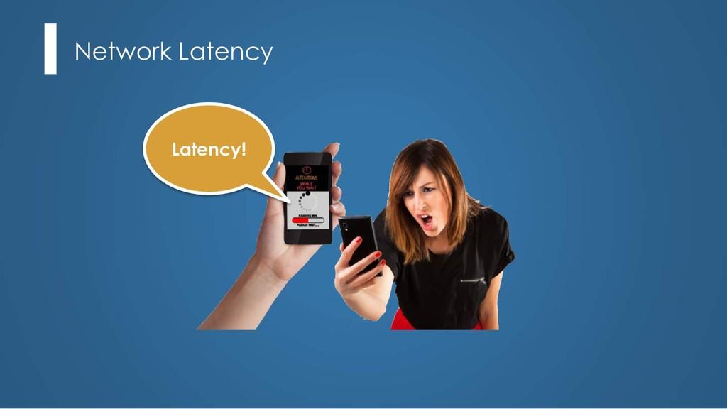 Network Latency Latency!