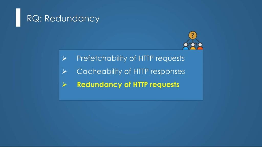 RQ: Redundancy Ø Prefetchability of HTTP reques...